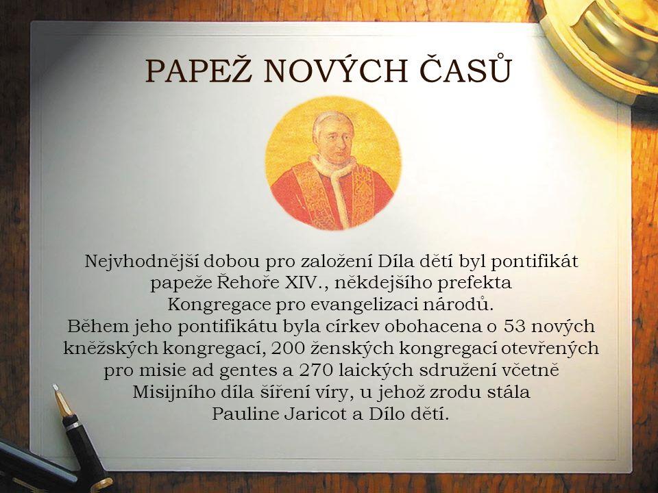 PAPEŽ NOVÝCH ČASŮ Nejvhodnější dobou pro založení Díla dětí byl pontifikát papeže Řehoře XIV., někdejšího prefekta Kongregace pro evangelizaci národů.