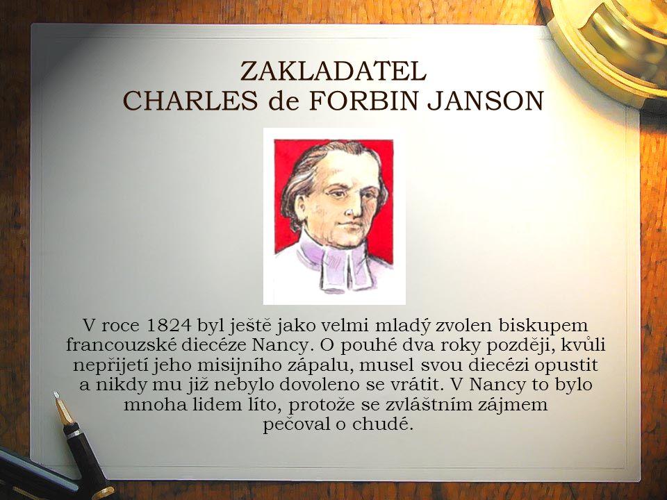 ZAKLADATEL CHARLES de FORBIN JANSON V roce 1824 byl ještě jako velmi mladý zvolen biskupem francouzské diecéze Nancy.