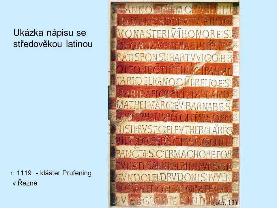 Ukázka nápisu se středověkou latinou r. 1119 - klášter Prüfening v Řezně (obr. 13)