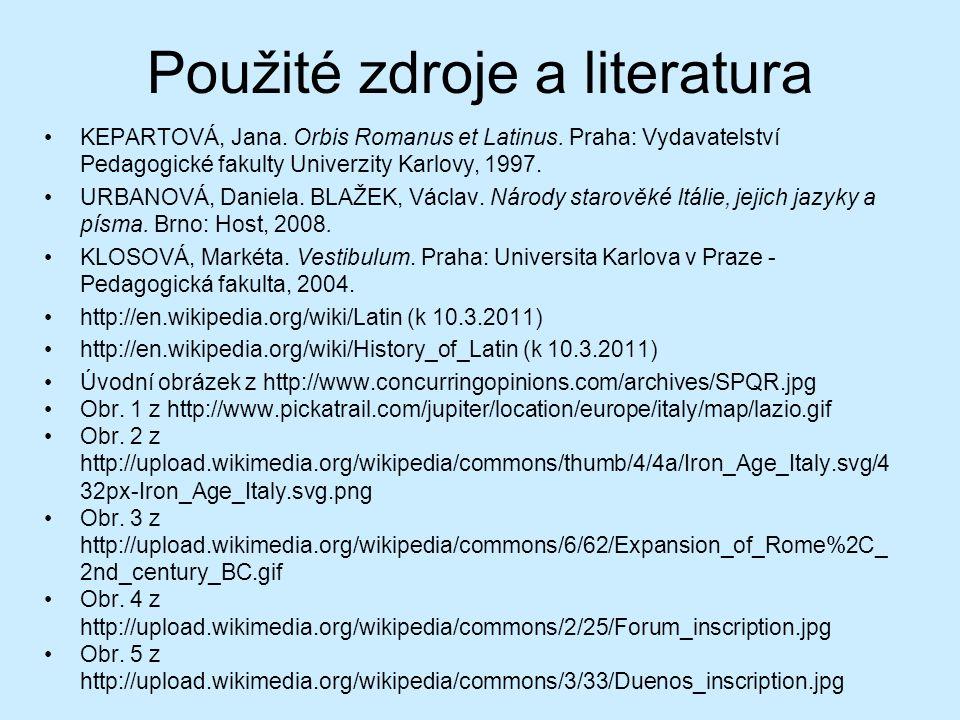 Použité zdroje a literatura KEPARTOVÁ, Jana.Orbis Romanus et Latinus.