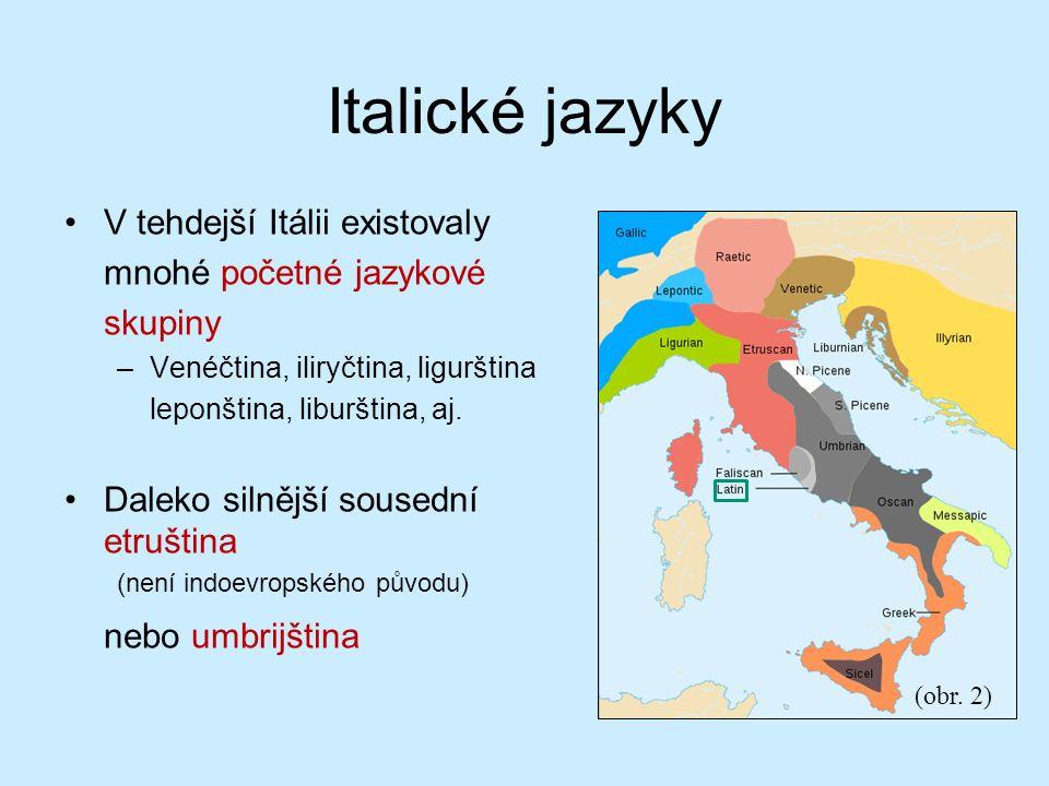 Italické jazyky V tehdejší Itálii existovaly mnohé početné jazykové skupiny –Venéčtina, iliryčtina, ligurština leponština, liburština, aj.