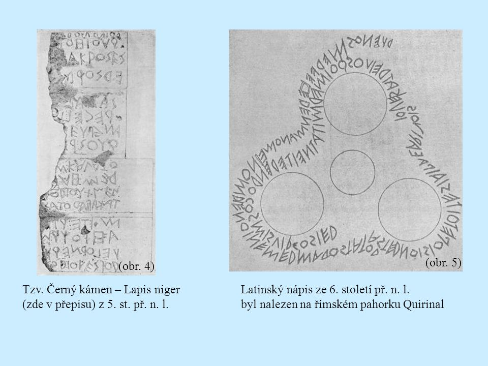 Latinský nápis ze 6.století př. n. l. byl nalezen na římském pahorku Quirinal Tzv.