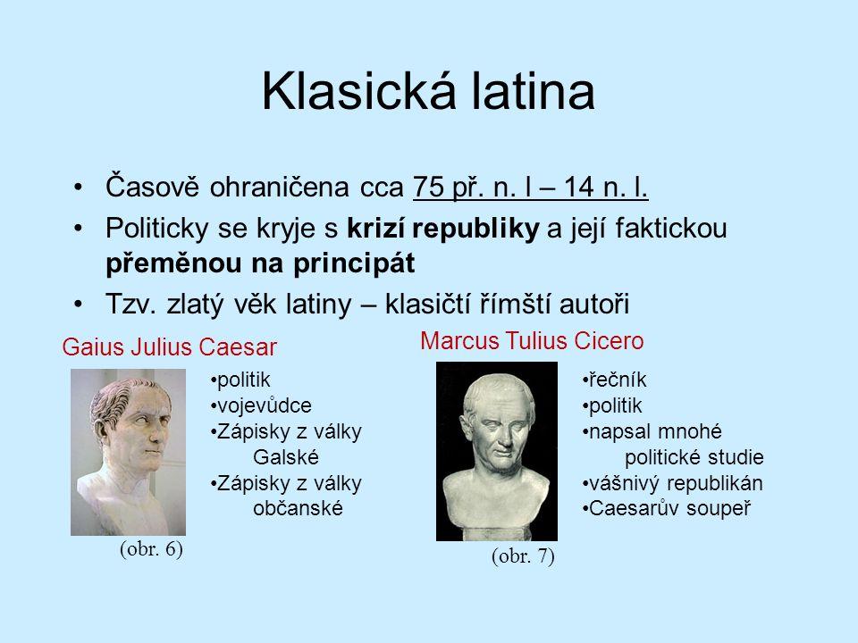 Klasická latina Časově ohraničena cca 75 př. n. l – 14 n.