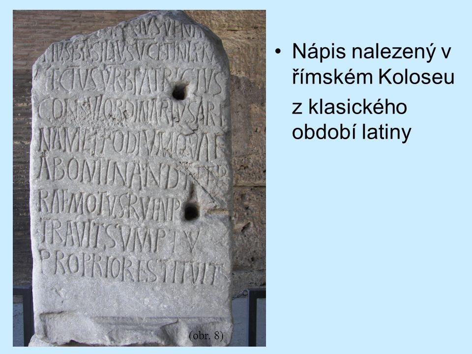 Nápis nalezený v římském Koloseu z klasického období latiny (obr. 8)