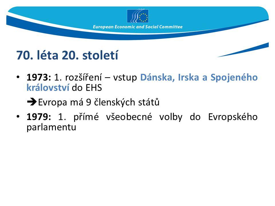 70. léta 20. století 1973: 1. rozšíření – vstup Dánska, Irska a Spojeného království do EHS  Evropa má 9 členských států 1979: 1. přímé všeobecné vol