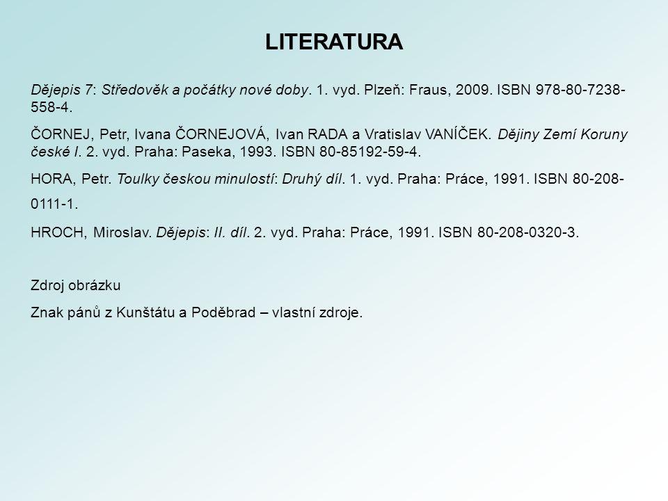 LITERATURA Dějepis 7: Středověk a počátky nové doby. 1. vyd. Plzeň: Fraus, 2009. ISBN 978-80-7238- 558-4. ČORNEJ, Petr, Ivana ČORNEJOVÁ, Ivan RADA a V