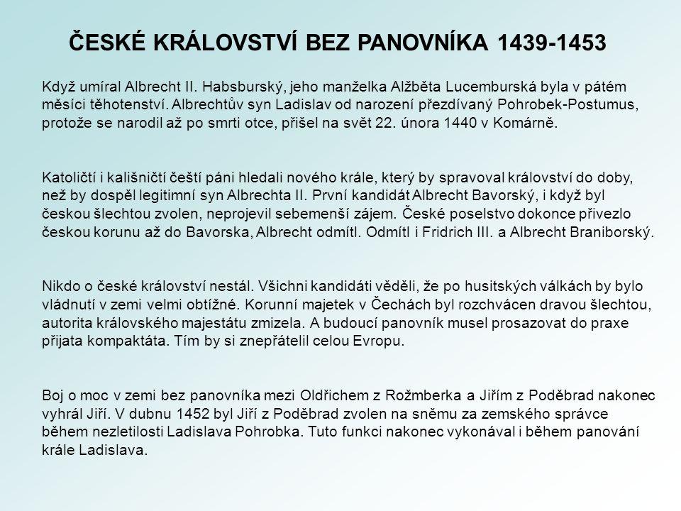 ČESKÉ KRÁLOVSTVÍ BEZ PANOVNÍKA 1439-1453 Když umíral Albrecht II.