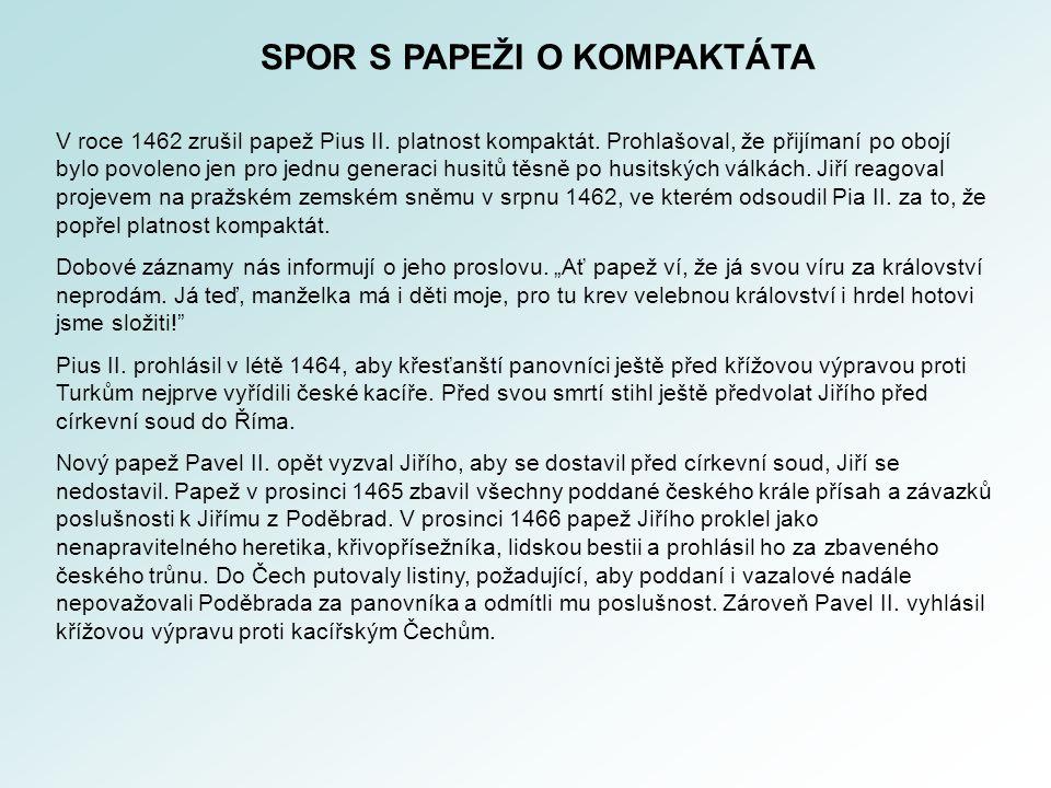 SPOR S PAPEŽI O KOMPAKTÁTA V roce 1462 zrušil papež Pius II. platnost kompaktát. Prohlašoval, že přijímaní po obojí bylo povoleno jen pro jednu genera