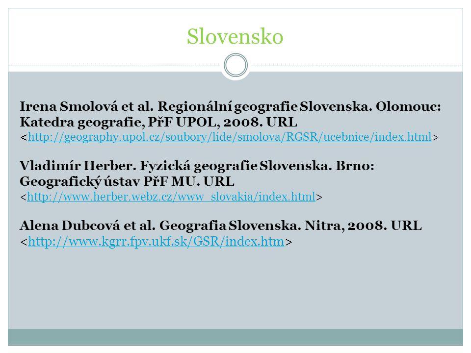 Slovensko Irena Smolová et al. Regionální geografie Slovenska. Olomouc: Katedra geografie, PřF UPOL, 2008. URL http://geography.upol.cz/soubory/lide/s