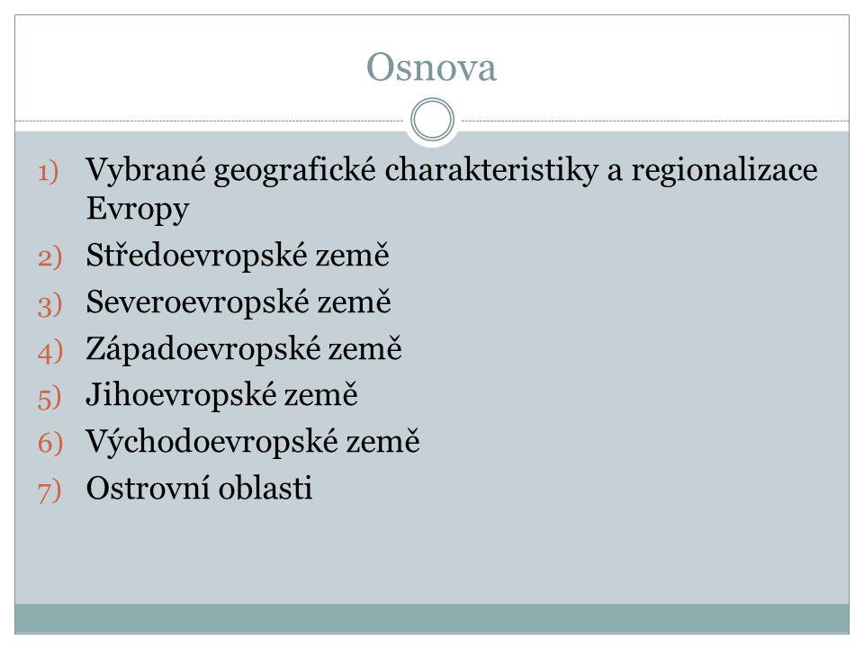 Osnova 1) Vybrané geografické charakteristiky a regionalizace Evropy 2) Středoevropské země 3) Severoevropské země 4) Západoevropské země 5) Jihoevrop