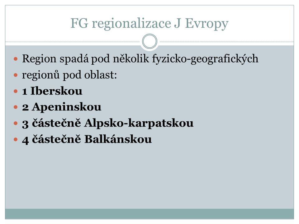 FG regionalizace J Evropy Region spadá pod několik fyzicko-geografických regionů pod oblast: 1 Iberskou 2 Apeninskou 3 částečně Alpsko-karpatskou 4 čá