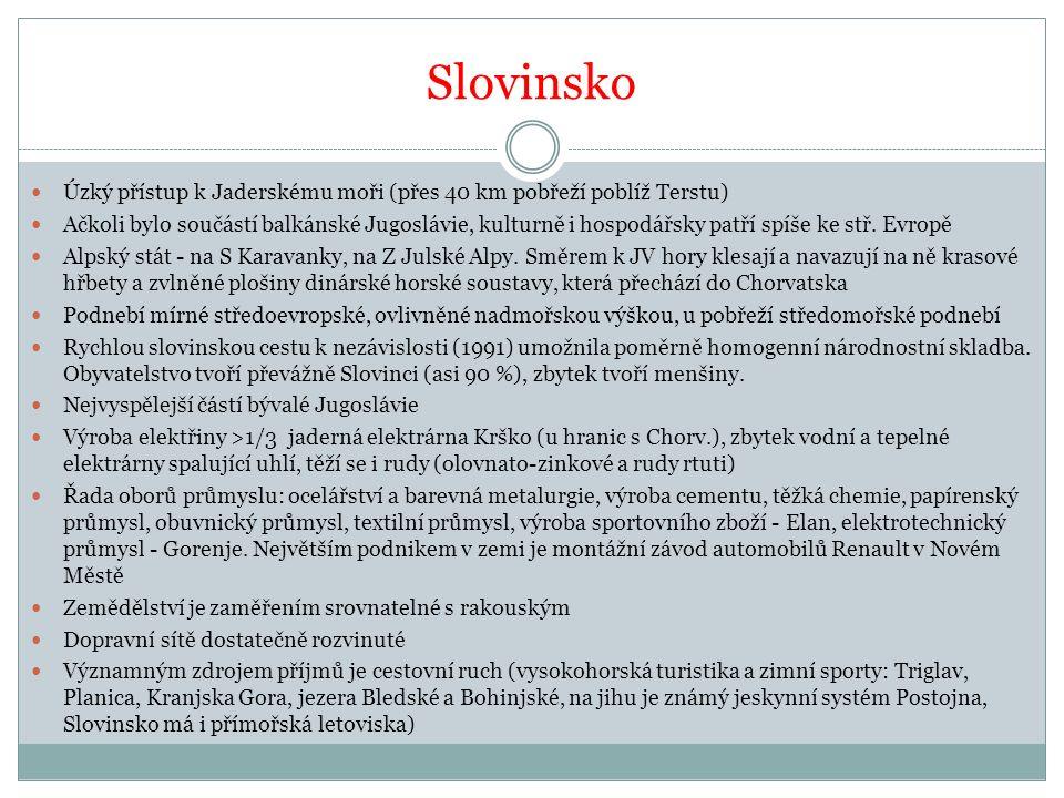 Slovinsko Úzký přístup k Jaderskému moři (přes 40 km pobřeží poblíž Terstu) Ačkoli bylo součástí balkánské Jugoslávie, kulturně i hospodářsky patří sp