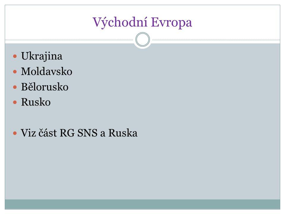 Východní Evropa Ukrajina Moldavsko Bělorusko Rusko Viz část RG SNS a Ruska