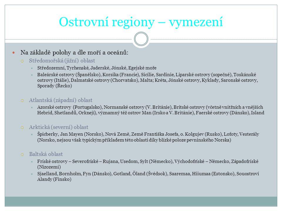 Ostrovní regiony – vymezení Na základě polohy a dle moří a oceánů:  Středomořská (jižní) oblast  Středozemní, Tyrhenské, Jaderské, Jónské, Egejské m