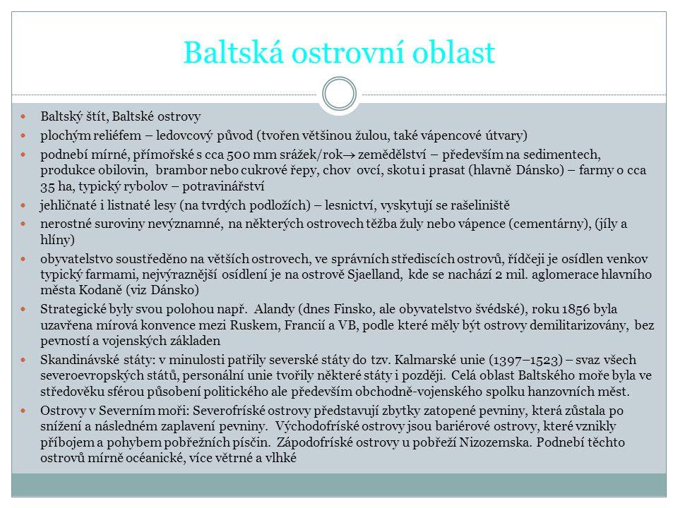 Baltská ostrovní oblast Baltský štít, Baltské ostrovy plochým reliéfem – ledovcový původ (tvořen většinou žulou, také vápencové útvary) podnebí mírné,