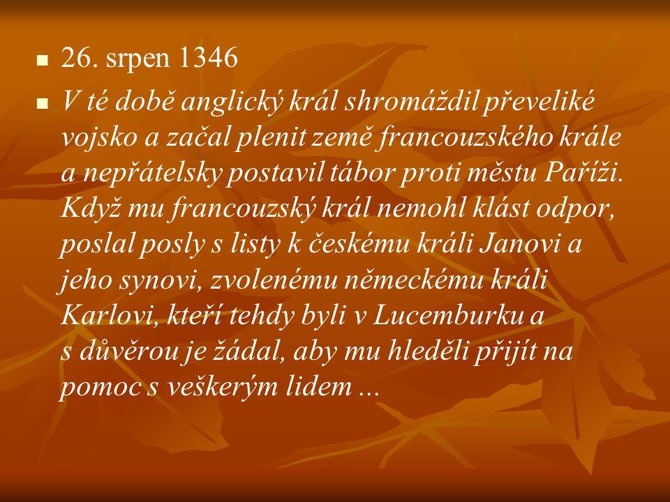 26. srpen 1346 V té době anglický král shromáždil převeliké vojsko a začal plenit země francouzského krále a nepřátelsky postavil tábor proti městu Pa