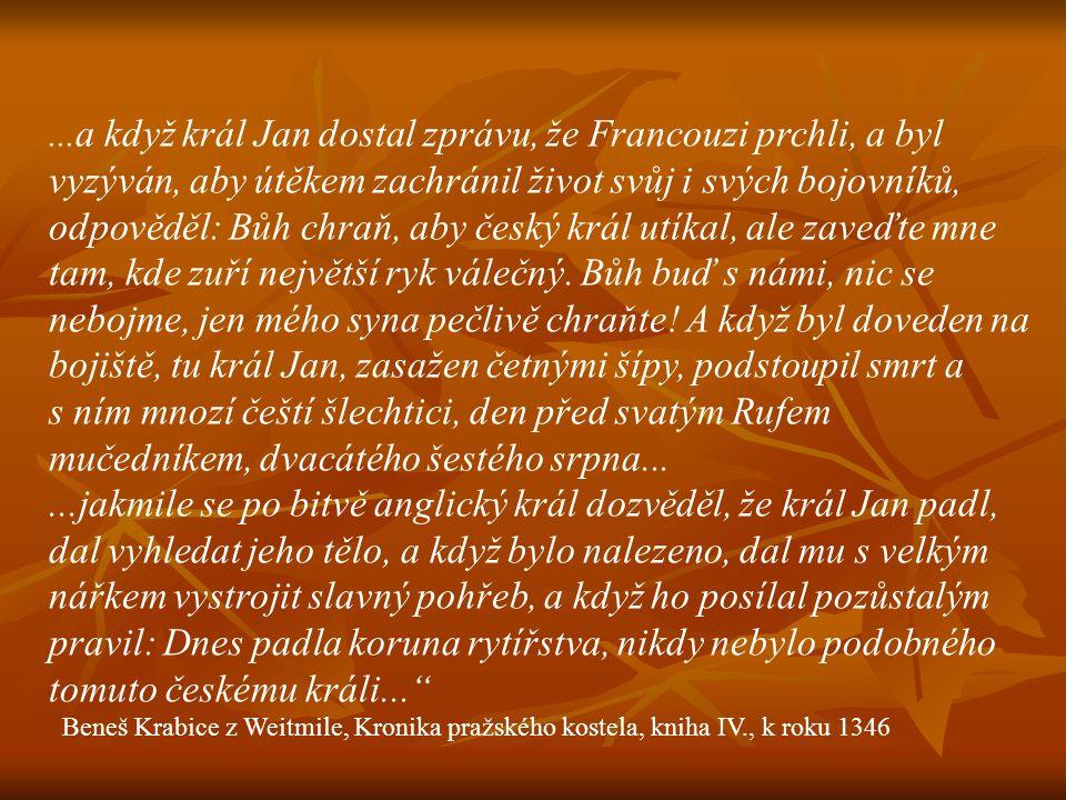 ... a když král Jan dostal zprávu, že Francouzi prchli, a byl vyzýván, aby útěkem zachránil život svůj i svých bojovníků, odpověděl: Bůh chraň, aby če
