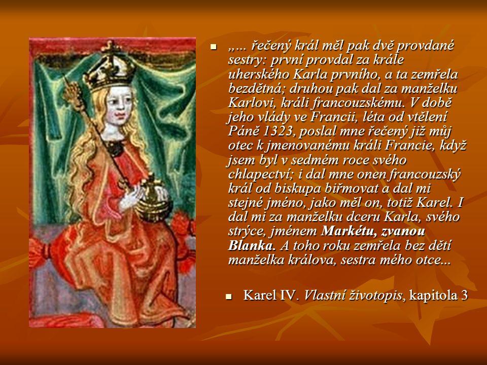"""""""... řečený král měl pak dvě provdané sestry: první provdal za krále uherského Karla prvního, a ta zemřela bezdětná; druhou pak dal za manželku Karlov"""