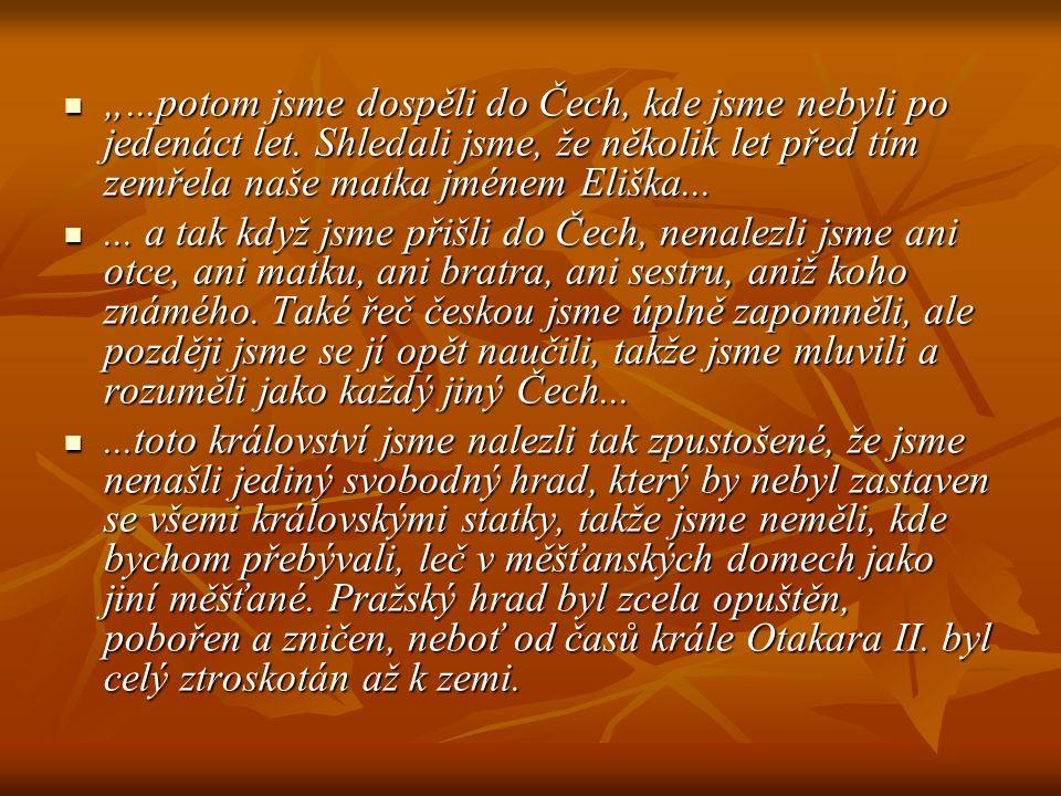 """""""...potom jsme dospěli do Čech, kde jsme nebyli po jedenáct let. Shledali jsme, že několik let před tím zemřela naše matka jménem Eliška... """"...potom"""