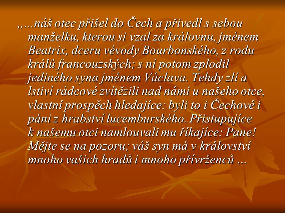 """""""...náš otec přišel do Čech a přivedl s sebou manželku, kterou si vzal za královnu, jménem Beatrix, dceru vévody Bourbonského, z rodu králů francouzsk"""