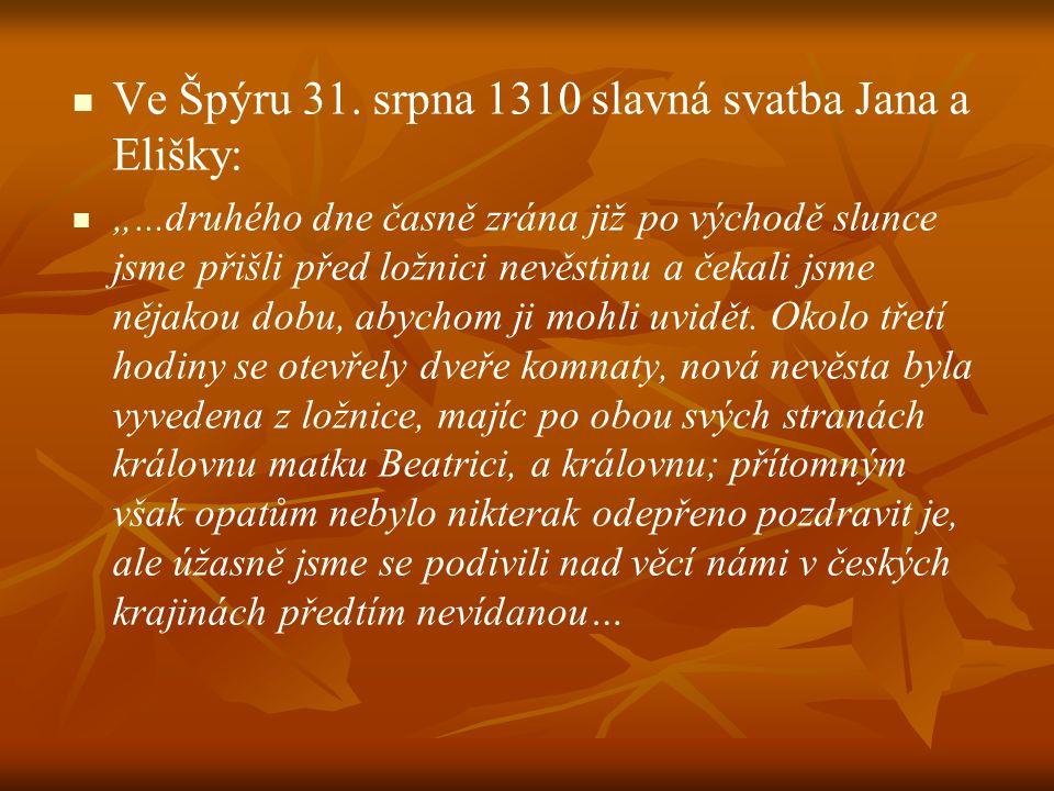 """Ve Špýru 31. srpna 1310 slavná svatba Jana a Elišky: """"...druhého dne časně zrána již po východě slunce jsme přišli před ložnici nevěstinu a čekali jsm"""