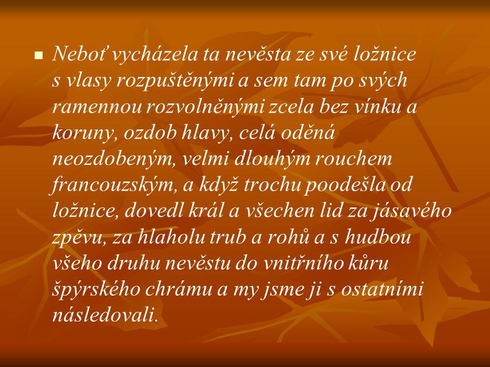 …proto bude-li takto dlouho nadužívat své moci, vyžene vás, kdykoliv bude chtít; neboť je sám dědicem království, pochází z rodu českých králů a velmi je milován od Čechů, vy však jste král přišlý.