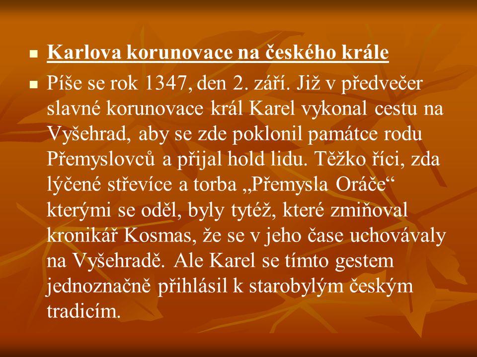 Karlova korunovace na českého krále Píše se rok 1347, den 2. září. Již v předvečer slavné korunovace král Karel vykonal cestu na Vyšehrad, aby se zde