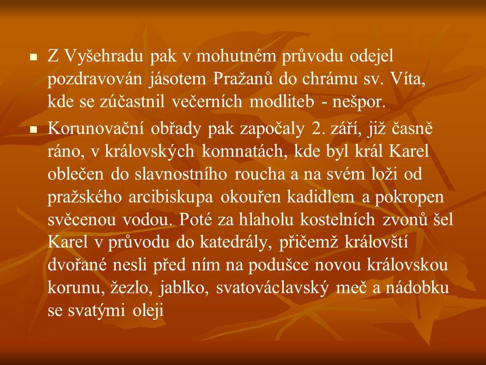 Z Vyšehradu pak v mohutném průvodu odejel pozdravován jásotem Pražanů do chrámu sv. Víta, kde se zúčastnil večerních modliteb - nešpor. Korunovační ob
