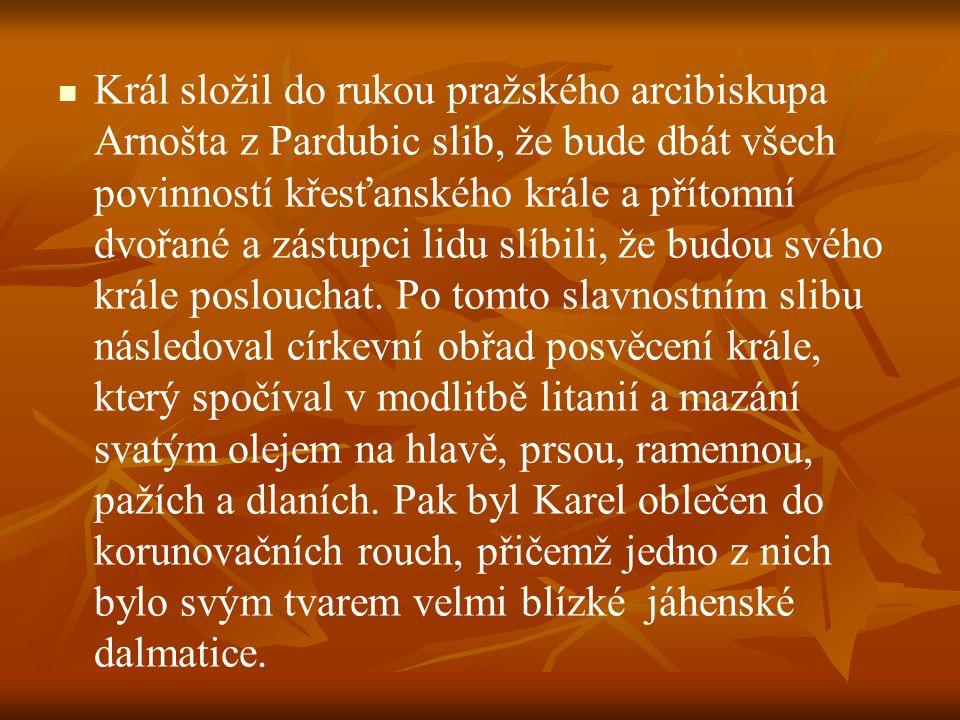 Král složil do rukou pražského arcibiskupa Arnošta z Pardubic slib, že bude dbát všech povinností křesťanského krále a přítomní dvořané a zástupci lid