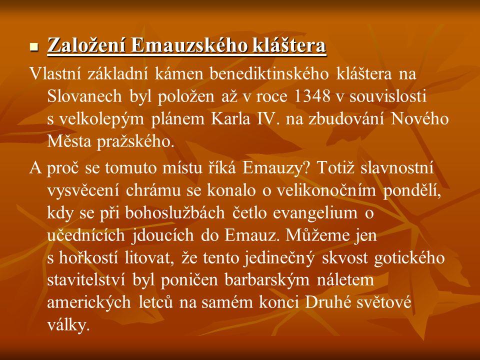 Založení Emauzského kláštera Založení Emauzského kláštera Vlastní základní kámen benediktinského kláštera na Slovanech byl položen až v roce 1348 v so