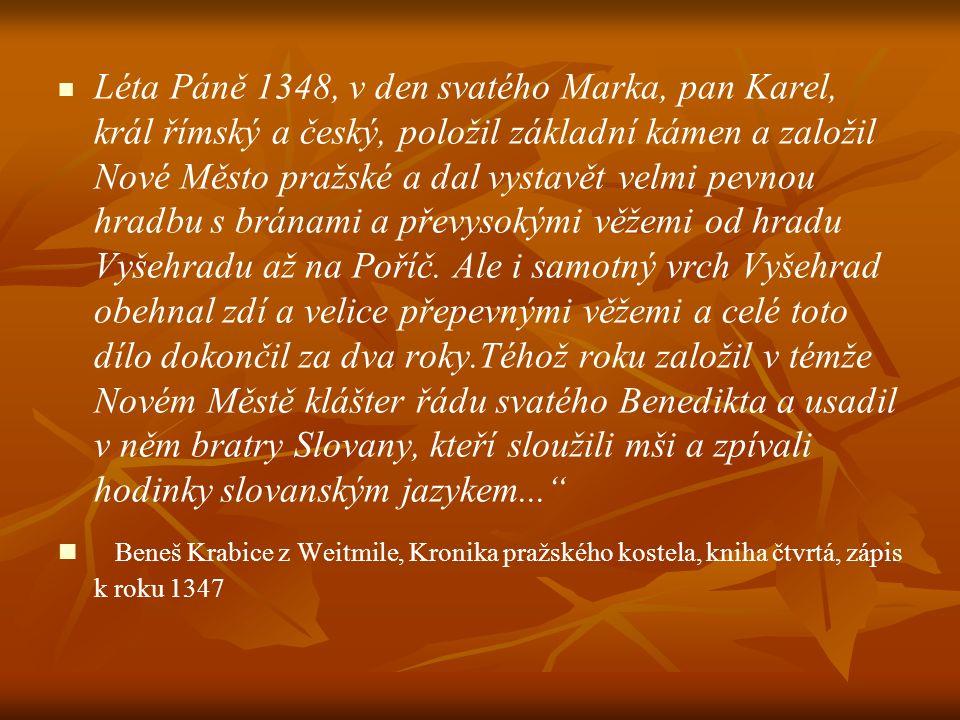 Léta Páně 1348, v den svatého Marka, pan Karel, král římský a český, položil základní kámen a založil Nové Město pražské a dal vystavět velmi pevnou h