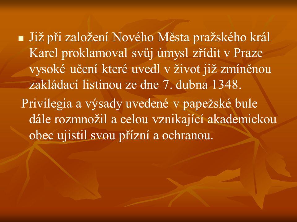 Již při založení Nového Města pražského král Karel proklamoval svůj úmysl zřídit v Praze vysoké učení které uvedl v život již zmíněnou zakládací listi