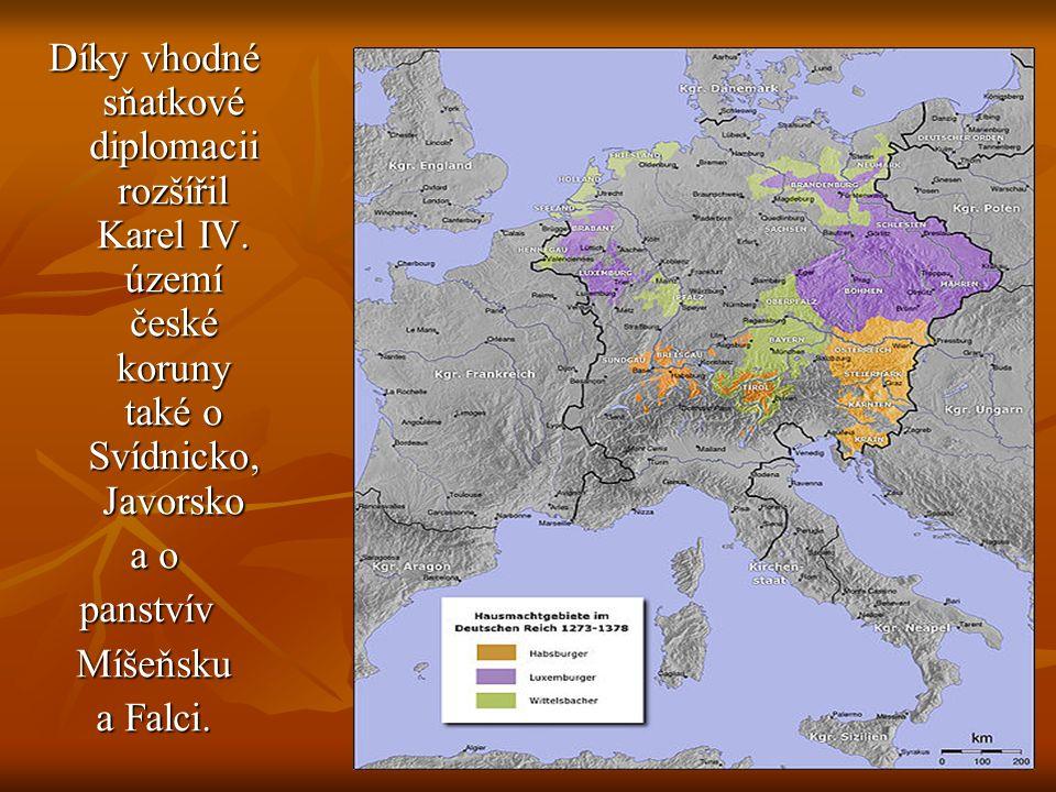 Díky vhodné sňatkové diplomacii rozšířil Karel IV. území české koruny také o Svídnicko, Javorsko a o panstvív Míšeňsku a Falci.