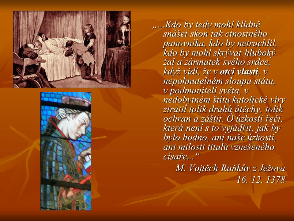 """""""...Kdo by tedy mohl klidně snášet skon tak ctnostného panovníka, kdo by netruchlil, kdo by mohl skrývat hluboký žal a zármutek svého srdce, když vidí"""