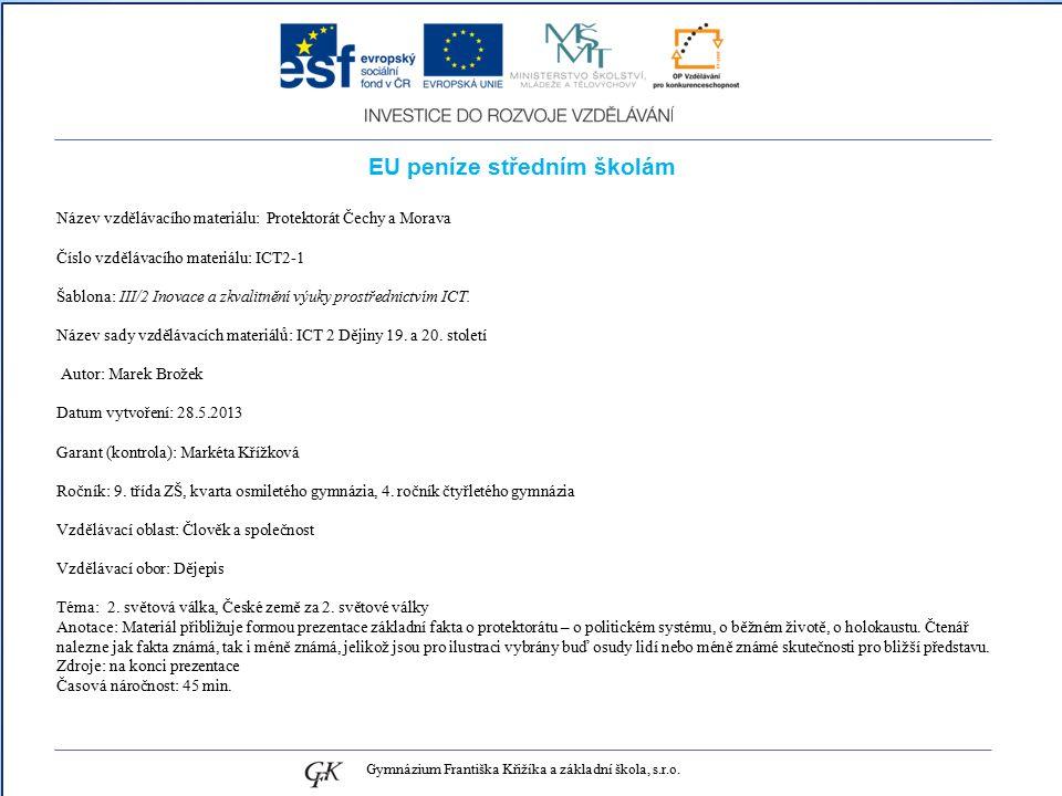 EU peníze středním školám Název vzdělávacího materiálu: Protektorát Čechy a Morava Číslo vzdělávacího materiálu: ICT2-1 Šablona: III/2 Inovace a zkvalitnění výuky prostřednictvím ICT.