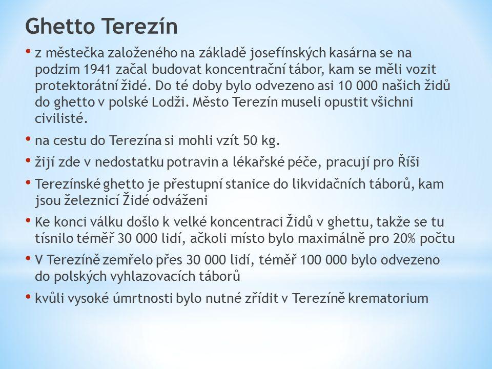 Ghetto Terezín z městečka založeného na základě josefínských kasárna se na podzim 1941 začal budovat koncentrační tábor, kam se měli vozit protektorát
