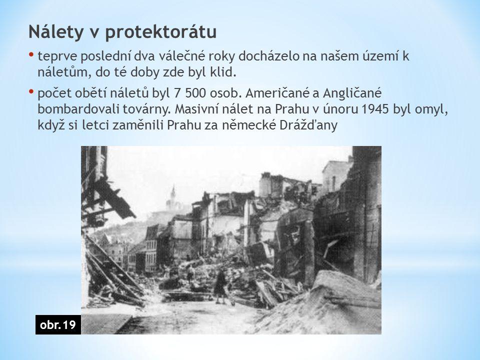 Nálety v protektorátu teprve poslední dva válečné roky docházelo na našem území k náletům, do té doby zde byl klid. počet obětí náletů byl 7 500 osob.