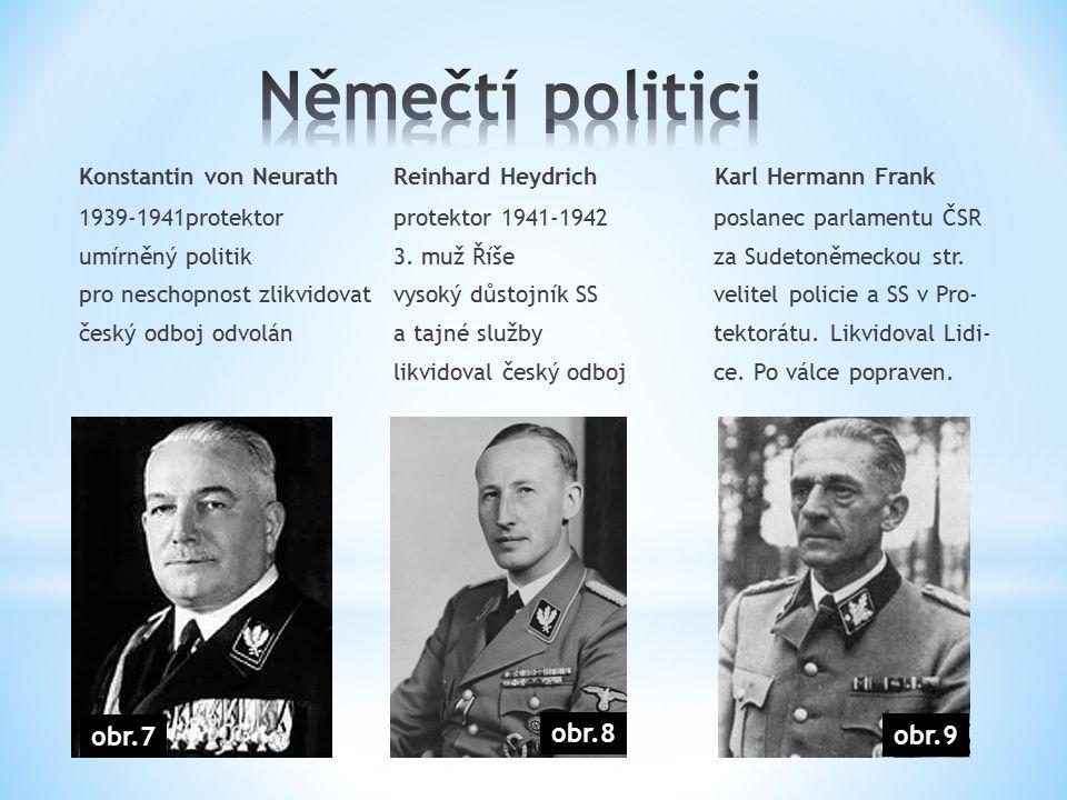 Konstantin von NeurathReinhard Heydrich Karl Hermann Frank 1939-1941protektorprotektor 1941-1942poslanec parlamentu ČSR umírněný politik3. muž Říšeza