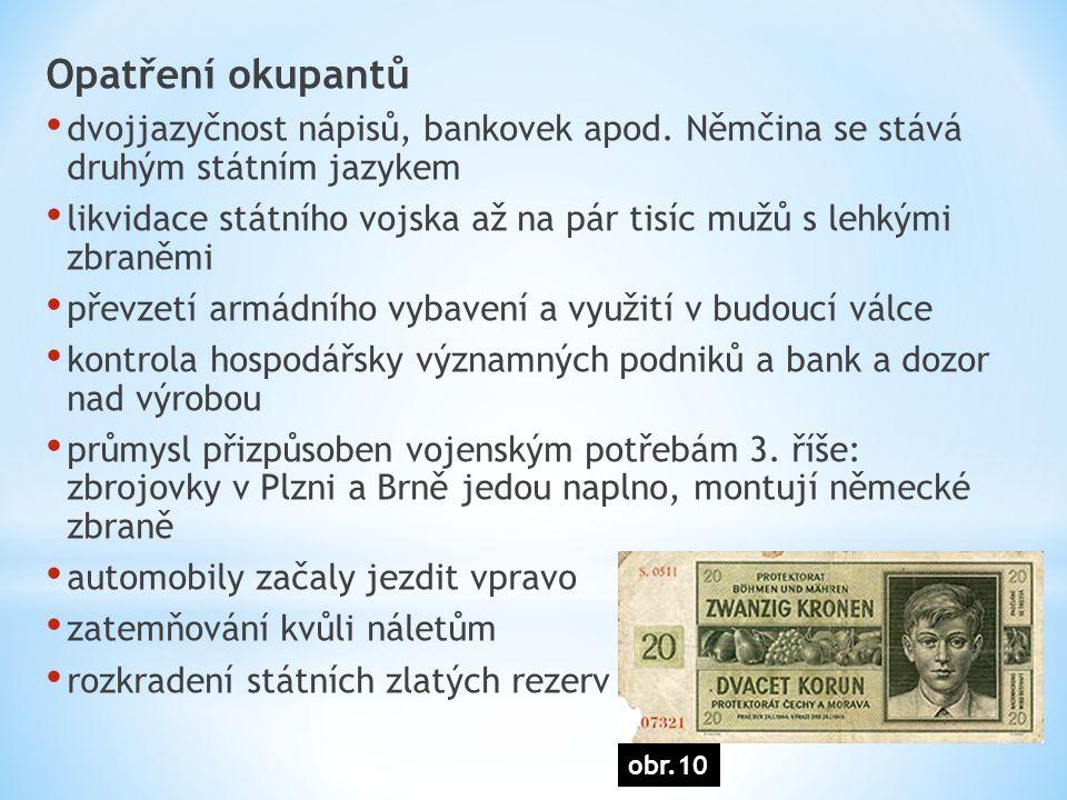 Opatření okupantů dvojjazyčnost nápisů, bankovek apod. Němčina se stává druhým státním jazykem likvidace státního vojska až na pár tisíc mužů s lehkým
