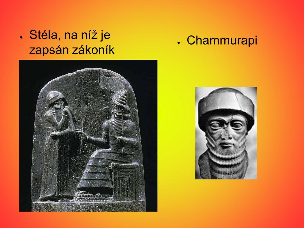 ● Stéla, na níž je zapsán zákoník ● Chammurapi