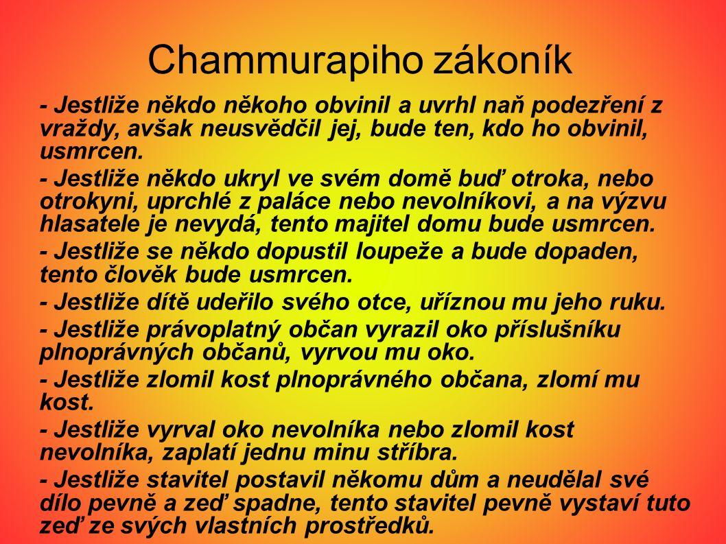 Chammurapiho zákoník - Jestliže někdo někoho obvinil a uvrhl naň podezření z vraždy, avšak neusvědčil jej, bude ten, kdo ho obvinil, usmrcen. - Jestli