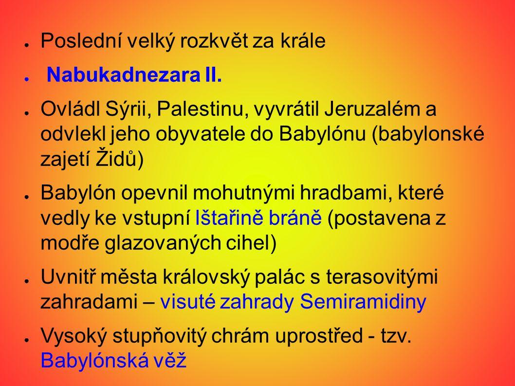 ● Poslední velký rozkvět za krále ● Nabukadnezara II. ● Ovládl Sýrii, Palestinu, vyvrátil Jeruzalém a odvlekl jeho obyvatele do Babylónu (babylonské z