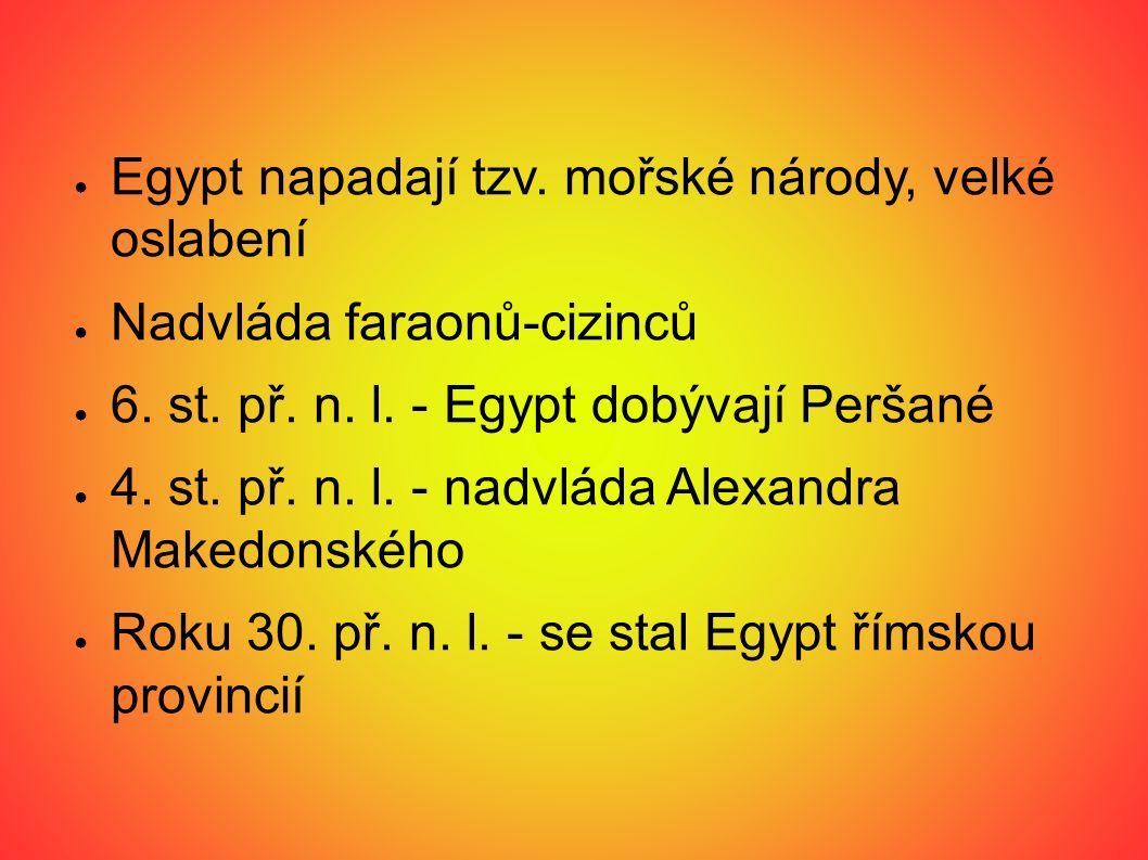 ● Egypt napadají tzv. mořské národy, velké oslabení ● Nadvláda faraonů-cizinců ● 6. st. př. n. l. - Egypt dobývají Peršané ● 4. st. př. n. l. - nadvlá