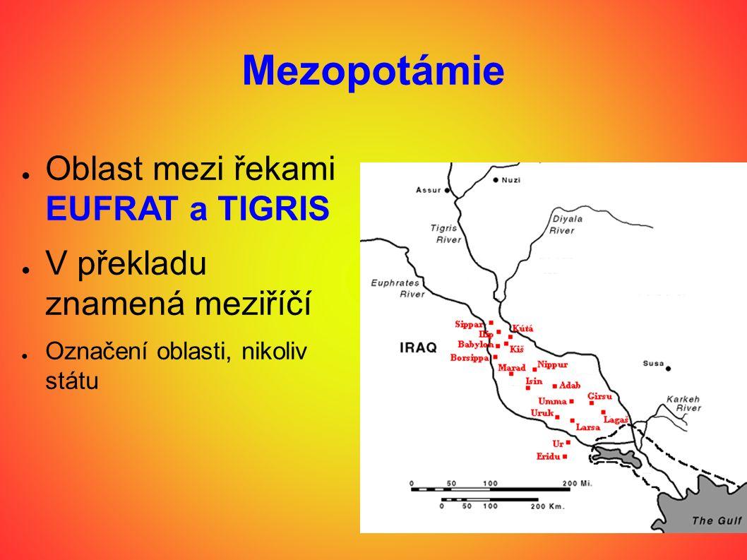 Mezopotámie ● Oblast mezi řekami EUFRAT a TIGRIS ● V překladu znamená meziříčí ● Označení oblasti, nikoliv státu