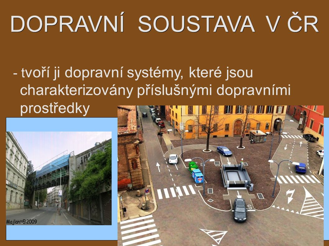 DOPRAVNÍ SOUSTAVA V ČR - t voří ji dopravní systémy, které jsou charakterizovány příslušnými dopravními prostředky