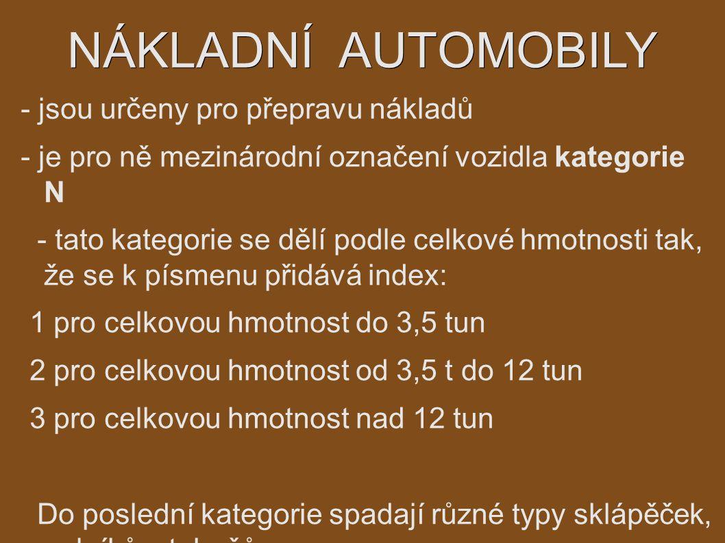 NÁKLADNÍ AUTOMOBILY - jsou určeny pro přepravu nákladů - je pro ně mezinárodní označení vozidla kategorie N - tato kategorie se dělí podle celkové hmo