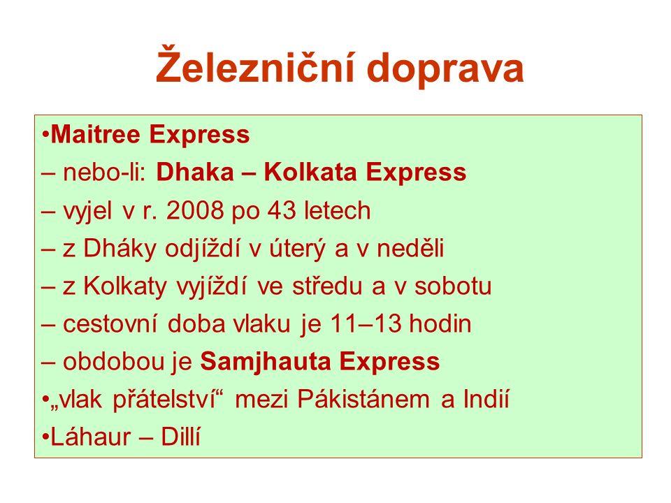 Železniční doprava Maitree Express – nebo-li: Dhaka – Kolkata Express – vyjel v r. 2008 po 43 letech – z Dháky odjíždí v úterý a v neděli – z Kolkaty