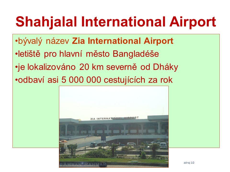 Shahjalal International Airport bývalý název Zia International Airport letiště pro hlavní město Bangladéše je lokalizováno 20 km severně od Dháky odba