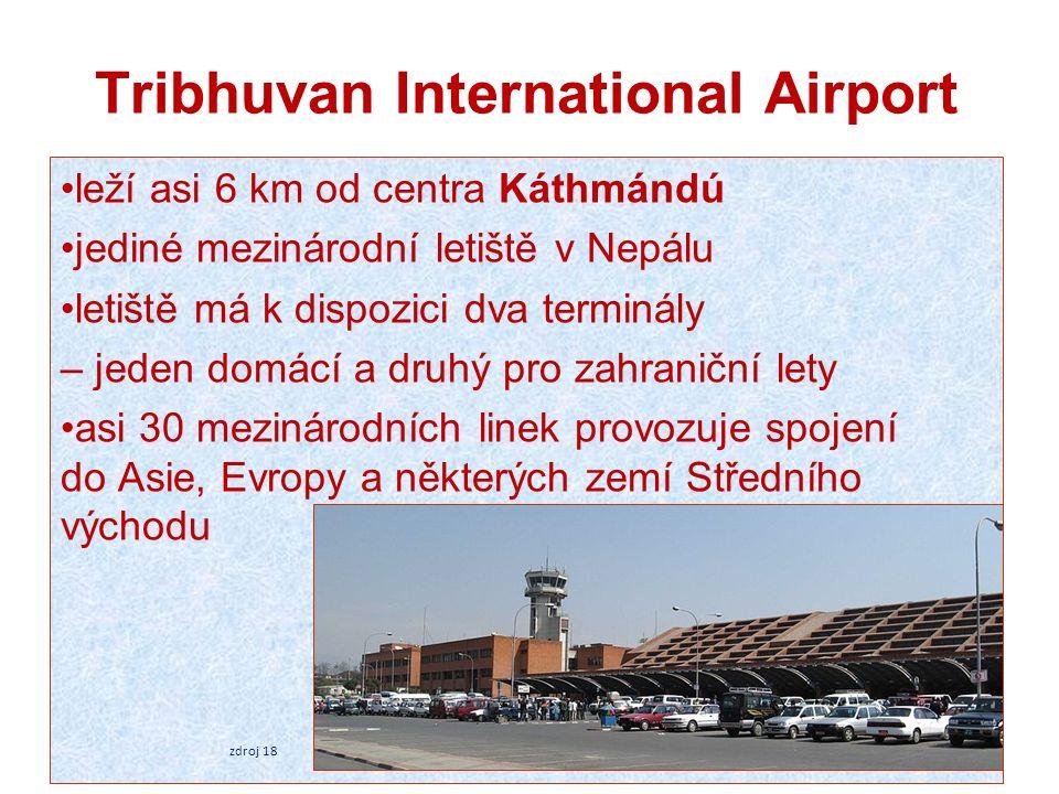 Tribhuvan International Airport leží asi 6 km od centra Káthmándú jediné mezinárodní letiště v Nepálu letiště má k dispozici dva terminály – jeden dom