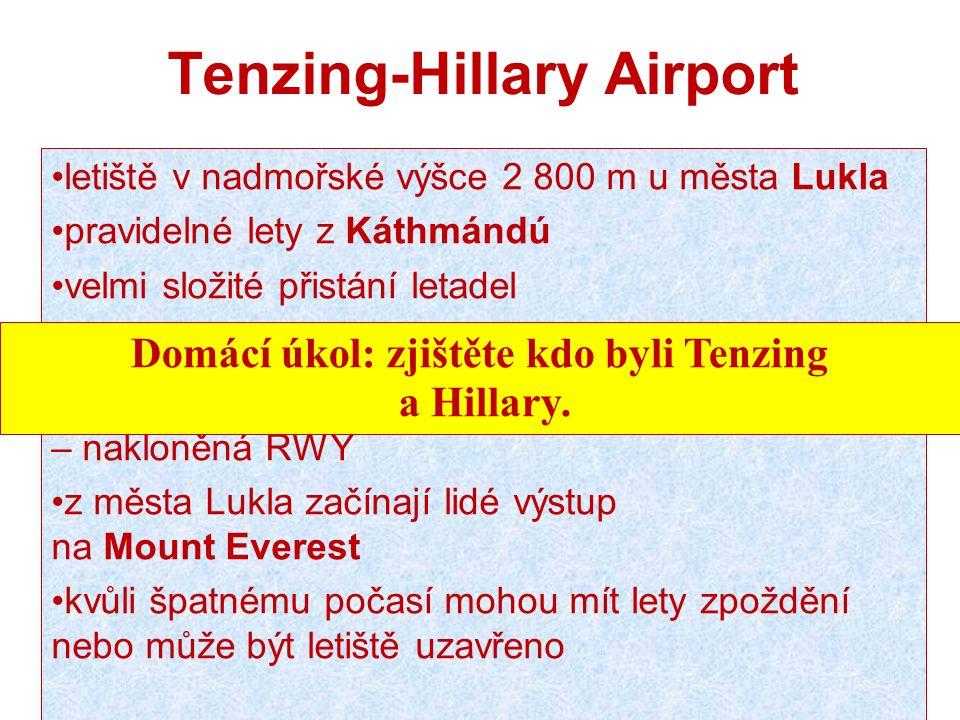 Tenzing-Hillary Airport letiště v nadmořské výšce 2 800 m u města Lukla pravidelné lety z Káthmándú velmi složité přistání letadel – na letišti a v ok